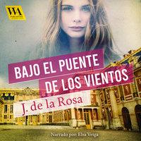 Bajo el puente de los vientos - José De La Rosa
