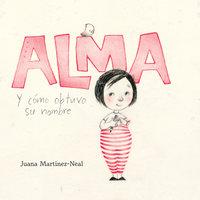 Alma y cómo obtuvo su nombre (Alma and How She Got Her Name) - Juana Martinez-Neal