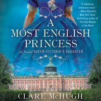 A Most English Princess: A Novel of Queen Victoria's Daughter - Clare McHugh