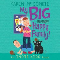 Indie Kidd: My Big (Strange) Happy Family! - Karen McCombie