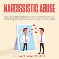 Narcissistic Abuse: Learn How to Recognize, Recover, Survive, and Become Free from Toxic Relationships, Emotional Abuse, Narcissistic Ex, and Narcissistic Mother - Lilian Wagstaff