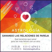 Sanando las relaciones de pareja - Pablo Flores Laymuns