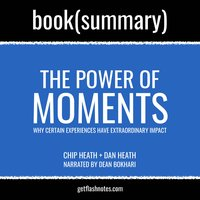 The Power of Moments by Chip Heath and Dan Heath - Book Summary - Flashbooks