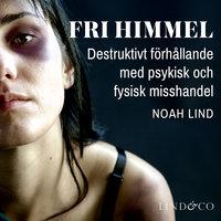 Fri himmel: Destruktivt förhållande med psykisk och fysisk misshandel - Noah Lind