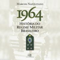 1964 - história do regime militar brasileiro - Marcos Napolitano