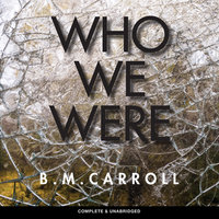 Who We Were - B. M. Carroll