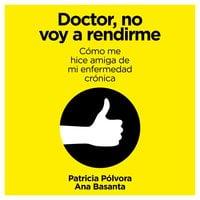 Doctor, no voy a rendirme - Ana Basanta, Patricia Pólvora