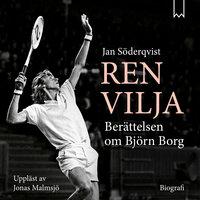 Ren vilja – Berättelsen om Björn Borg - Jan Söderqvist