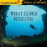 What Lurks Beneath [Dramatized Adaptation] - Ryan Lockwood