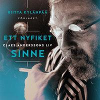 Ett nyfiket sinne. Claes Anderssons liv - Riitta Kylänpää