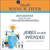 Eres lo que piensas - Wayne W. Dyer