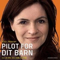 Pilot for dit barn - En guide til forældre - Ulla Dyrløv