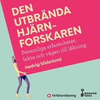 Den utbrända hjärnforskaren : Personliga erfarenheter, fakta och vägen till läkning - Hedvig Söderlund
