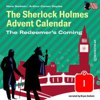 The Redeemer's Coming - The Sherlock Holmes Advent Calendar, Day 1 (Unabridged) - Sir Arthur Conan Doyle, Nora Godwin