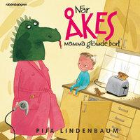 När Åkes mamma glömde bort - Pija Lindenbaum