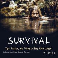 Survival: Tips, Tactics, and Tricks to Stay Alive Longer - Jordan Gunner, Dave Farrel