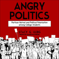 Angry Politics: Partisan Hatred and Political Polarization among College Students - Stacy G. Ulbig