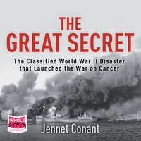 The Great Secret: The Classified World War II Disaster that Launched the War on Cancer - Jennet Conant