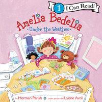 Amelia Bedelia Under the Weather - Herman Parish