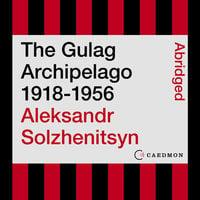 The Gulag Archipelago 1918-1956: An Experiment in Literary Investigation - Aleksandr I. Solzhenitsyn