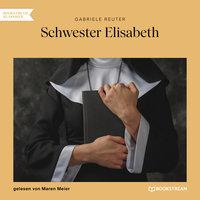 Schwester Elisabeth - Gabriele Reuter