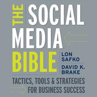 The Social Media Bible: Tactics, Tools, and Strategies for Business Success - David K. Brake, Lon Safko