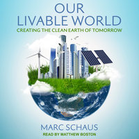 Our Livable World: Creating the Clean Earth of Tomorrow - Marc Schaus