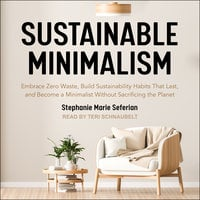 Sustainable Minimalism: Embrace Zero Waste, Build Sustainability Habits That Last, and Become a Minimalist without Sacrificing the Planet - Stephanie Marie Seferian