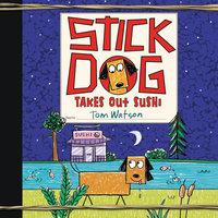 Stick Dog Takes Out Sushi - Tom Watson