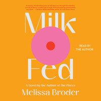 Milk Fed: A Novel - Melissa Broder