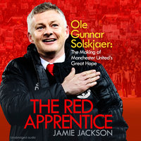 The Red Apprentice: Ole Gunnar Solskjaer: The Making of Manchester United's Great Hope - Jamie Jackson