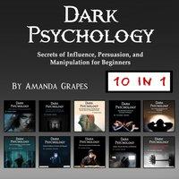 Dark Psychology: Secrets of Influence, Persuasion, and Manipulation for Beginners - Amanda Grapes