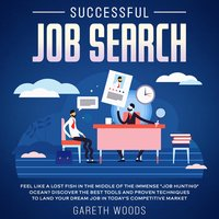 """Successful Job Search Feel Like a Lost Fish in The Middle of the Immense """"Job Hunting"""" Ocean? Discover The Best Tools and Proven Techniques to Land Your Dream Job in Today's Competitive Market - Gareth Woods"""