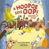 A Hoopoe Says Oop!: Animals of Israel - Jamie Kiffel-Alcheh