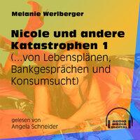 ...von Lebensplänen, Bankgesprächen und Konsumsucht - Nicole und andere Katastrophen, Folge 1 - Melanie Werlberger
