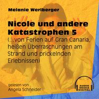 ...von Ferien auf Gran Canaria, heißen Überraschungen am Strand und prickelnden Erlebnissen - Nicole und andere Katastrophen, Folge 5 - Melanie Werlberger