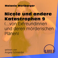 ...von Exfreundinnen und deren mörderischen Plänen - Nicole und andere Katastrophen, Folge 9 - Melanie Werlberger