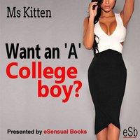Want an 'A' College Boy? - Ms Kitten
