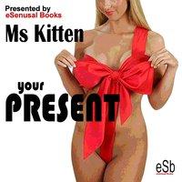 Your Present - Ms Kitten