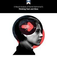 "Daniel Kahneman's ""Thinking Fast and Slow"" - Daniel Kahneman, Macat"