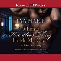 When a Heartless Thug Holds Me Close - Tya Marie