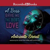 A Boss Gave Me the Best Love - Antoinette Sherell