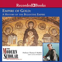 Empire of Gold: A History of the Byzantine Empire - Thomas F. Madden