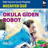 Okula giden robot - Muzaffer İzgü