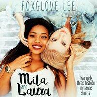 Mila and Laura: Two girls, three lesbian romance shorts - Foxglove Lee