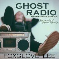 Ghost Radio - Foxglove Lee