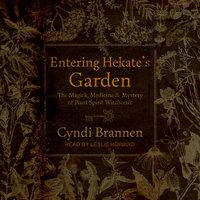 Entering Hekate's Garden: The Magick, Medicine Mystery of Plant Spirit Witchcraft - Cyndi Brannen
