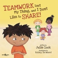 Teamwork Isn't My Thing, and I Don't Like to Share - Julia Cook