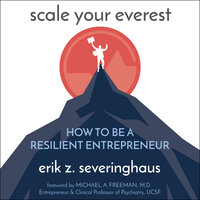 Scale Your Everest: How to be a Resilient Entrepreneur - Erik Z. Severinghaus