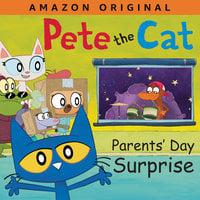 Pete the Cat: Parents' Day Surprise - James Dean, Kimberly Dean
